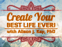 Create Your Best Life Ever with Alison J. Kay, PhD